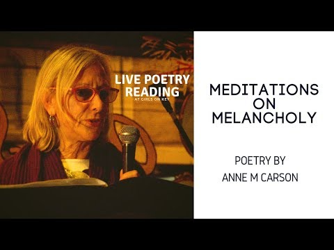Live Poetry Reading - Anne Carson Meditations on Melancholy