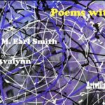 Poems with Art | Poems by M. Earl Smith | Art by 3valynn