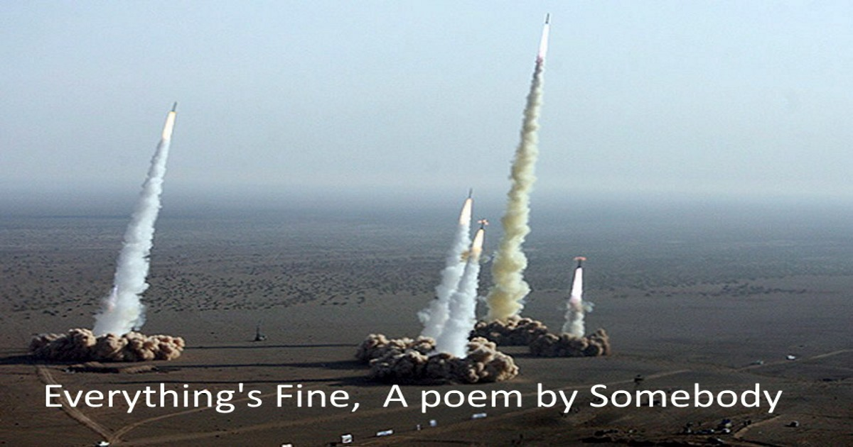 Everything's Fine, A poem by Somebody
